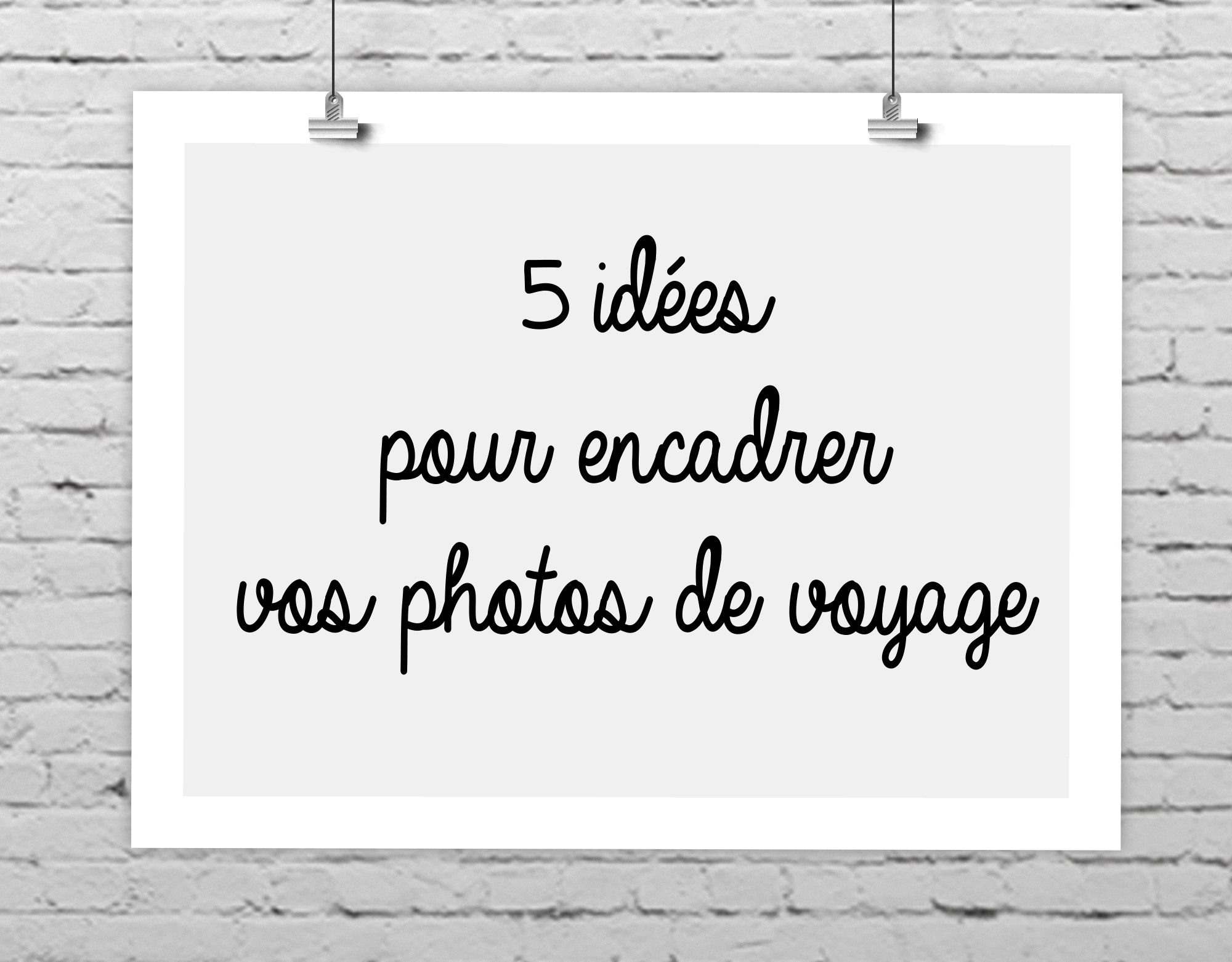 cadre photo 5 id es pour encadrer ses photos de voyage blog voyage. Black Bedroom Furniture Sets. Home Design Ideas